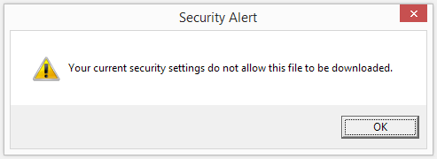 "Internet Explorer warning message: ""Your current security settings do not allow this file to be downloaded."""